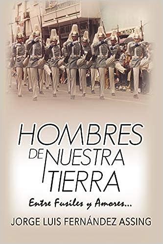 Hombres de Nuestra Tierra...: Entre Fusiles y Amores: Amazon ...