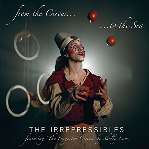 From the Circus to the Sea (The Irrepressibles From The Circus To The Sea)