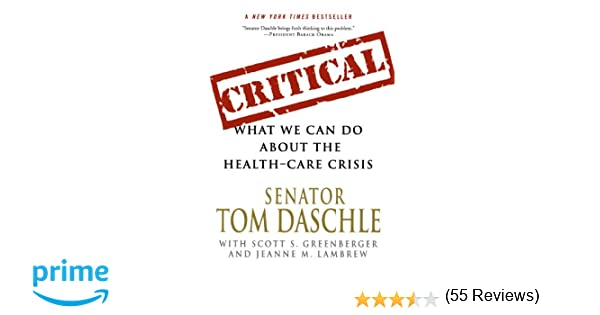 Critical what we can do about the health care crisis tom daschle critical what we can do about the health care crisis tom daschle jeanne m lambrew scott s greenberger 9780312561642 amazon books fandeluxe Images
