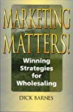 img - for Marketing Matters-Winning Strategies for Wholesaling book / textbook / text book