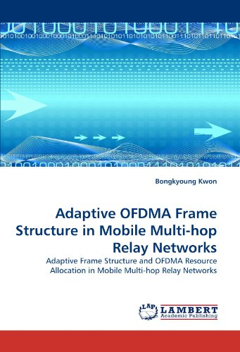 (Adaptive OFDMA Frame Structure in Mobile Multi-hop Relay Networks: Adaptive Frame Structure and OFDMA Resource Allocation in Mobile Multi-hop Relay Networks)