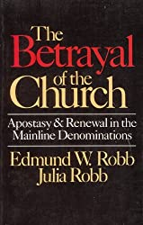Betrayal of the Church: Apostasy and Renewal in the Mainline Denominations