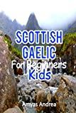 Scottish Gaelic  for Beginners Kids: A Beginner Scottish Gaelic Workbook, Scottish Gaelic for Kids First Words (Scottish Gaelic for Reading Knowledge) ... gaelic childrens book) (Scots Gaelic Edition)