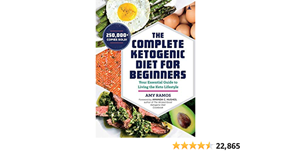 The Complete Ketogenic Diet For Beginners Your Essential Guide To Living The Keto Lifestyle By Amy Ramos