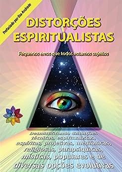 Distorções Espiritualistas: Erros que todos podemos cometer por [Roque, Dalton Campos]