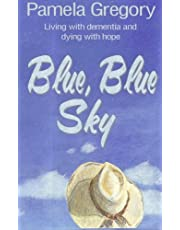 Blue, Blue Sky: Living with dementia and dying with hope