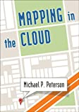 Mapping in the Cloud, Michael P. Peterson, 1462514030