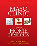 The Mayo Clinic Book of Home Remedies: What to Do For The Most Common Health Problems
