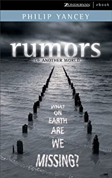 Rumors of Another World: What on Earth Are We Missing? by [Yancey, Philip]