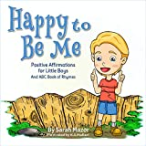Happy to Be Me: Positive Affirmations for Little Boys: An ABC Book of Rhymes (Bedtime with a Smile 2)