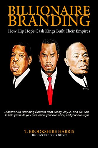 Billionaire branding how hip hops cash kings built their empires billionaire branding how hip hops cash kings built their empires by harris fandeluxe