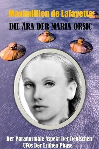 Die Ära der Maria Orsic: Der paranormale Aspekt der deutschen UFOs der Frühen Phase