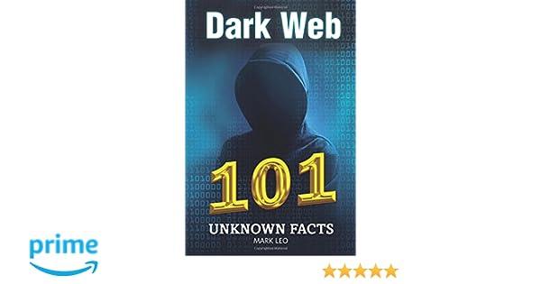 Dark Web 101 Unknown Facts: Mark Leo: 9781982903831: Amazon com: Books