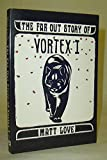 The Far Out Story of Vortex I