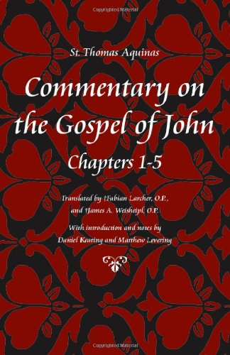 Commentary on the Gospel of John, Books 1-5 (St Thomas Aquinas Scriptures) ()