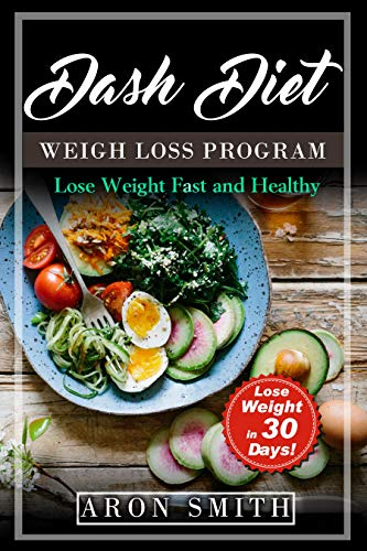 Dash Diet: The Ultimate Weight Loss Program, in order to control weight and lower blood pressure A helpful guide to deal with several needs, including ... loss (Lose Weight Fast -
