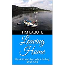 Leaving Home: Short Stories by Lady K Sailing, Book One