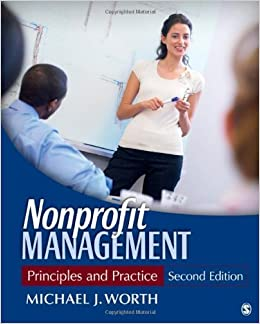 Nonprofit Management: Principles and Practice 2nd (second) by Worth, Michael J. (2011)