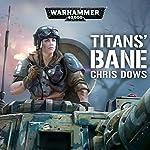 Titan's Bane: Warhammer 40,000   Chris Dows
