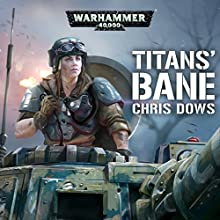 Titan's Bane: Warhammer 40,000 Audiobook by Chris Dows Narrated by Ken Bradshaw, Cliff Chapman, Steve Conlin, Matt Huntbach, Penelope Rawlins, Andrew Wincott