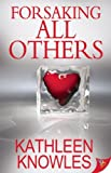 Forsaking All Others, Kathleen Knowles, 160282892X
