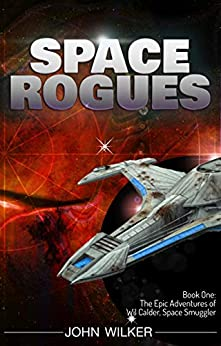 Space Rogues: The Epic Adventures of Wil Calder, Space Smuggler by [Wilker, John]