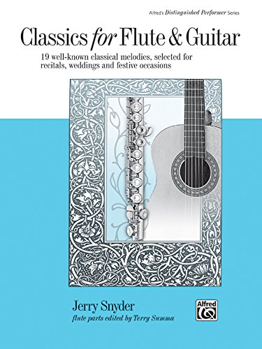 (Classics for Flute & Guitar: 19 Well-Known Classical Melodies, Selected for Recitals, Weddings, and Festive Occasions (Alfred's Distinguished Performer Series) )