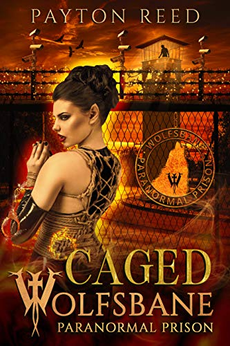 Caged: A Paranormal Prison Romance (Wolfsbane Paranormal Prison Book 1) by [Reed, Payton]