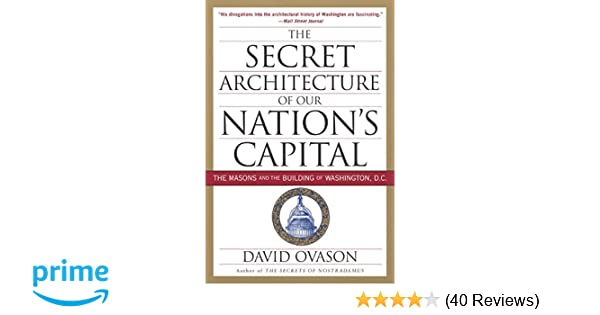 The Secret Architecture Of Our Nations Capital The Masons And The