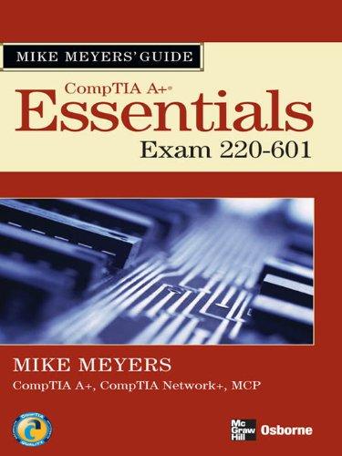 Download Mike Meyers' A+ Guide: Essentials (Exam 220-601): Essentials (Exam 220-601) Pdf