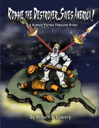Download Robbie The Destroyer...Saves America!: A Science Fiction Thriller Story PDF