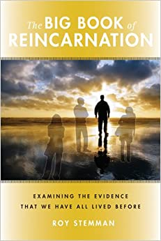 Big Book Of Reincarnation: Examining the Evidence that We Have All Lived Before