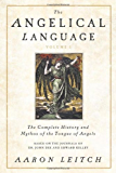 The Angelical Language, Volume I: The Complete History and Mythos of the Tongue of Angels: 1