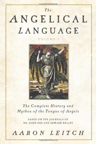 The Angelical Language, Volume 1, The Complete History and Mythos of the Tongue of the Angels