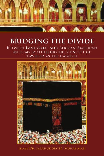 Search : Bridging The Divide Between Immigrant and African American Muslims by Utilizing the Concept of Tawheed as the Catalyst: Between Immigrant and African ... the Concept of Tawheed as the Catalyst