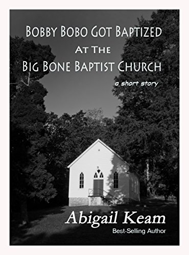 Bobby Bobo Got Baptized At The Big Bone Baptist Church (A Short Story) (Big Bone Lick)