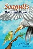 Seagulls Don't Eat Worms, Joy Smith, 1492384259