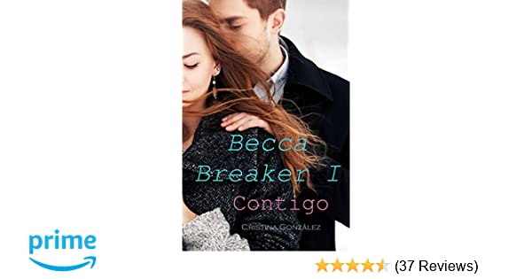 Contigo (Becca Breaker) (Volume 1) (Spanish Edition): Cristina González: 9781495942129: Amazon.com: Books