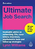 Ultimate Job Search: Invaluable Advice on Networking, CVs, Cover Letters, Interviews, Psychometric Tests and Follow-up Strategies