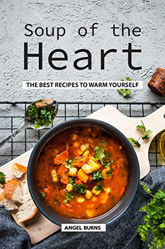 Soup of the Heart: The Best Recipes to Warm Yourself (Best Vegetarian Soups And Stews)