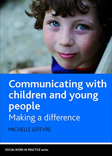Communicating with children and young people: Making a difference (Social Work in Practice)