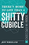 There's More to Life than a Shitty Cubicle