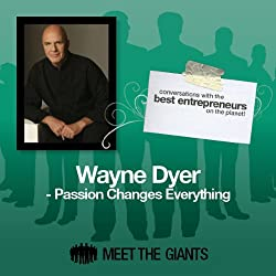 Wayne Dyer - Passion Changes Everything