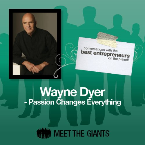 Wayne Dyer - Passion Changes Everything: Conversations with the Best Entrepreneurs on the Planet