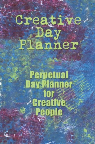 Creative Day Planner: Perpetual Day Planner for Creative People
