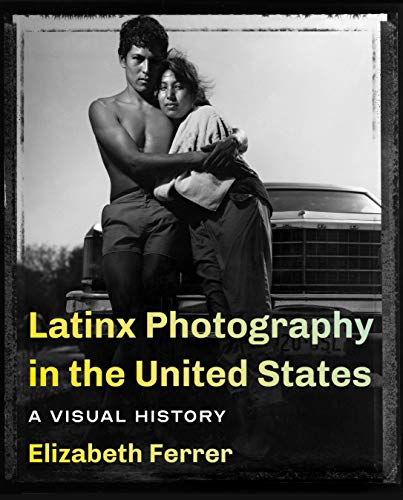 Book Cover: Latinx Photography in the United States: A Visual History