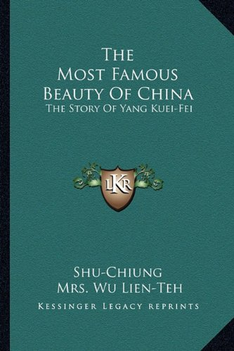 The Most Famous Beauty Of China: The Story Of Yang Kuei-Fei