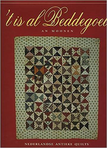 An Moonen Quilts.T Is Al Beddegoet Nederlandse Antieke Quilts 1650 1900 An Moonen