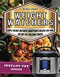 Weight Watchers Instant Pot Cookbook: Simple Weight Watchers Smartpoints Recipes For Your Instant Pot Pressure Cooker