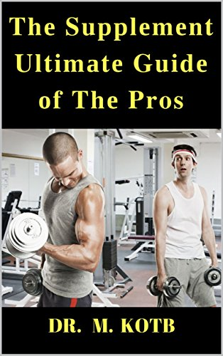 The Supplement Ultimate Guide of THe Pros : How To Use The Proven Science of Supplements to Maximize your Muscle and Loose Fat through Workout , Weieght ... Terrestris ,BCAA - Ultimate Nutrition Cla